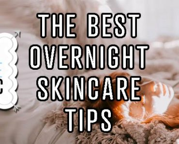 Best Overnight Skincare Tips