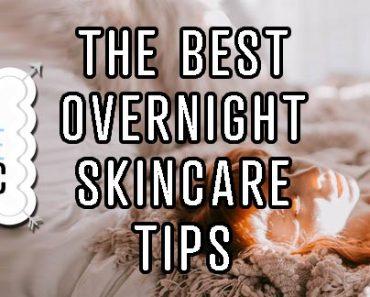 Best Overnight Skincare Tips